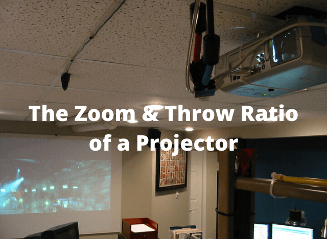 All About The Zoom & Throw Ratio of a Projector