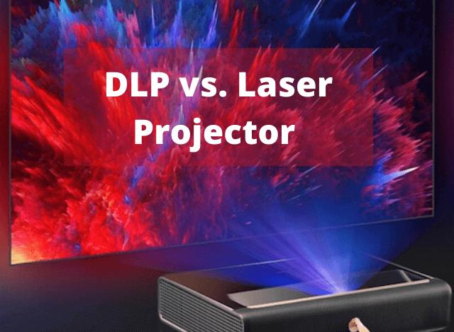 DLP vs Laser Projector