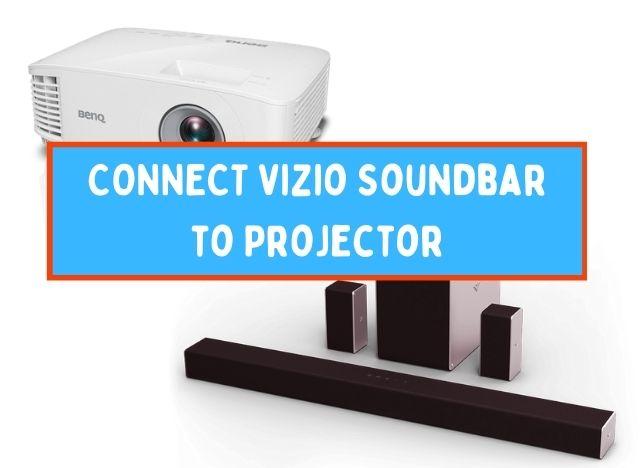 How to Connect Vizio Soundbar to Projector