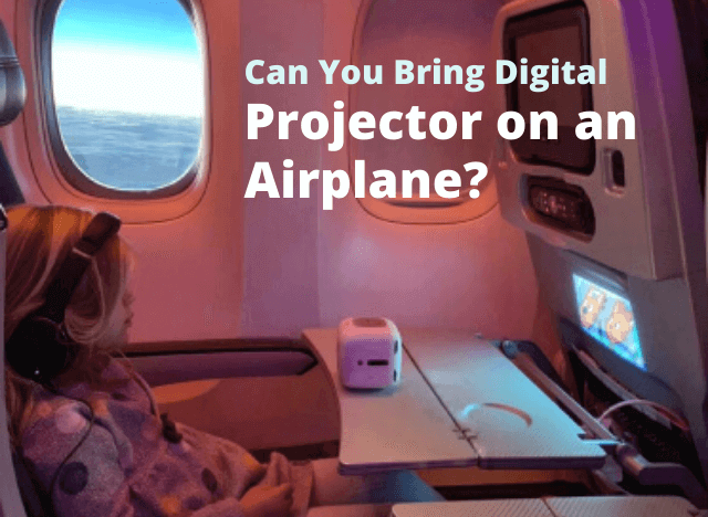 Can You Bring Digital Projector on an Airplane