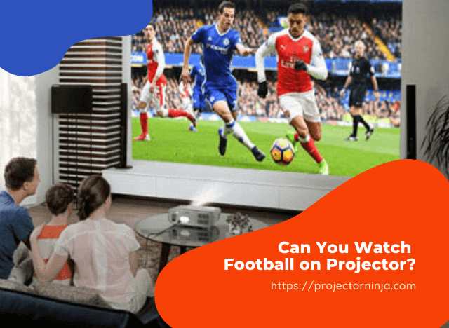 Can You Watch Football on Projector